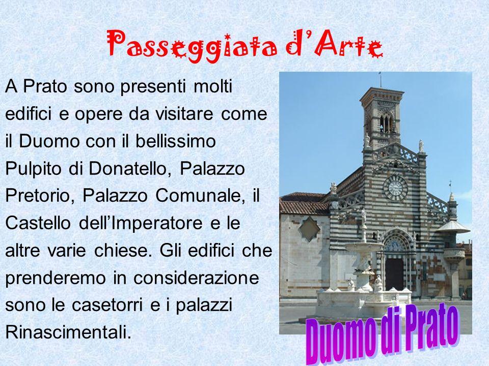 Passeggiata dArte A Prato sono presenti molti edifici e opere da visitare come il Duomo con il bellissimo Pulpito di Donatello, Palazzo Pretorio, Pala