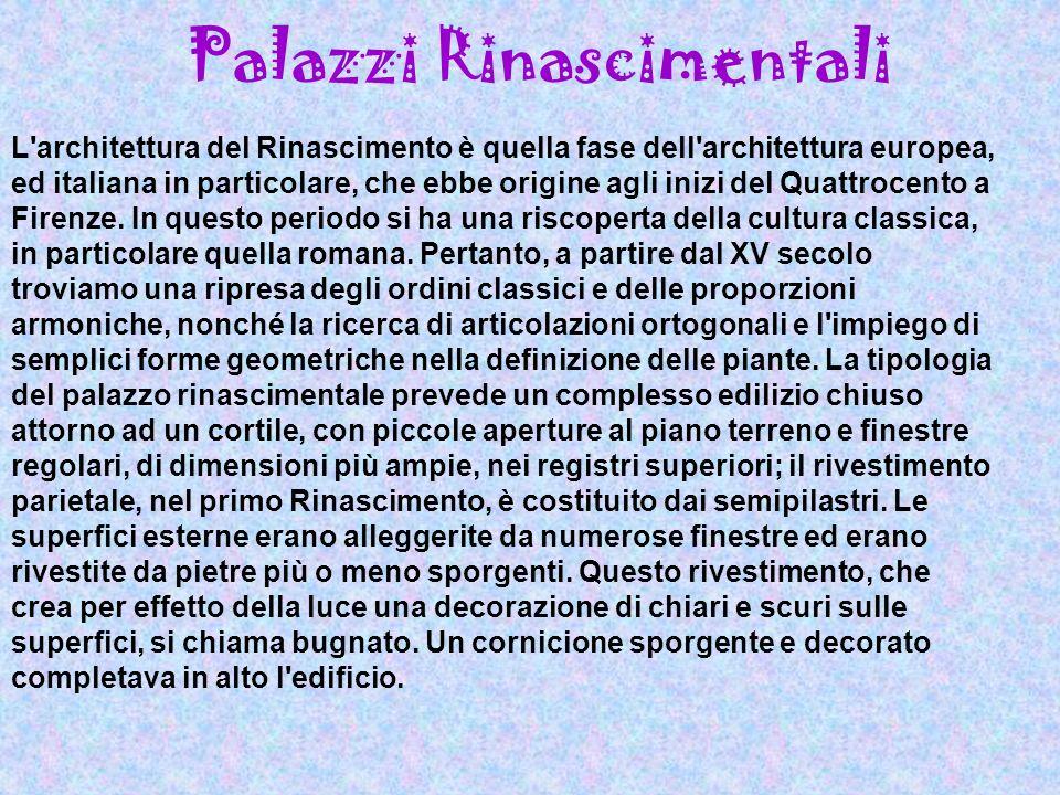 Palazzi Rinascimentali L'architettura del Rinascimento è quella fase dell'architettura europea, ed italiana in particolare, che ebbe origine agli iniz