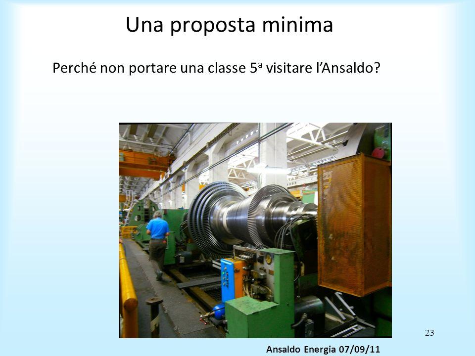 23 Una proposta minima Ansaldo Energia 07/09/11 Perché non portare una classe 5 a visitare lAnsaldo?
