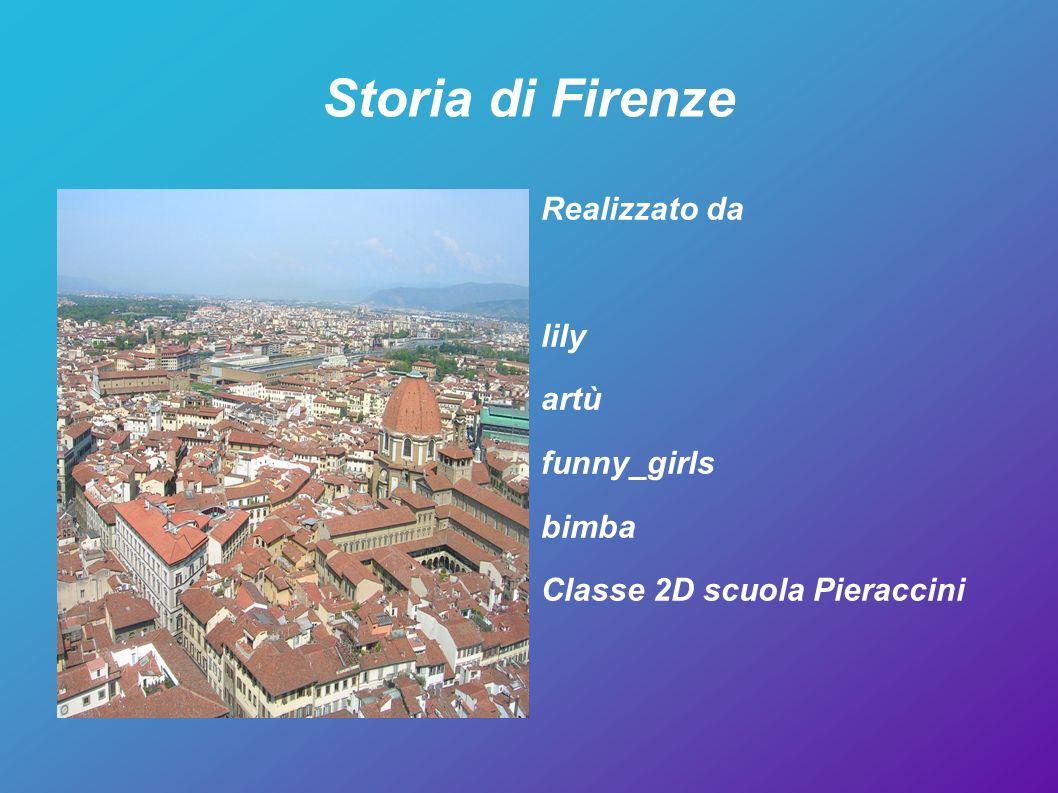 Storia di Firenze Realizzato da lily artù funny_girls bimba Classe 2D scuola Pieraccini