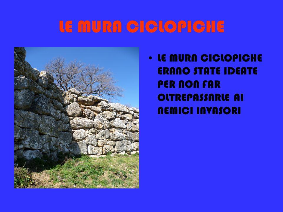 LE MURA CICLOPICHE LE MURA CICLOPICHE ERANO STATE IDEATE PER NON FAR OLTREPASSARLE AI NEMICI INVASORI