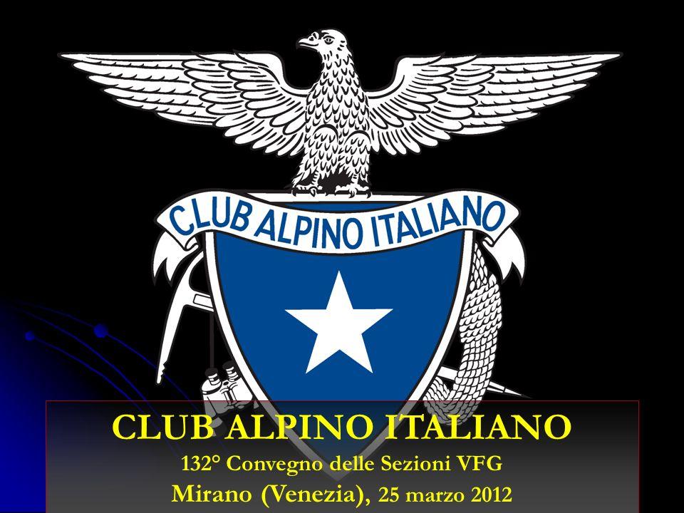 CLUB ALPINO ITALIANO 132° Convegno delle Sezioni VFG Mirano (Venezia), 25 marzo 2012