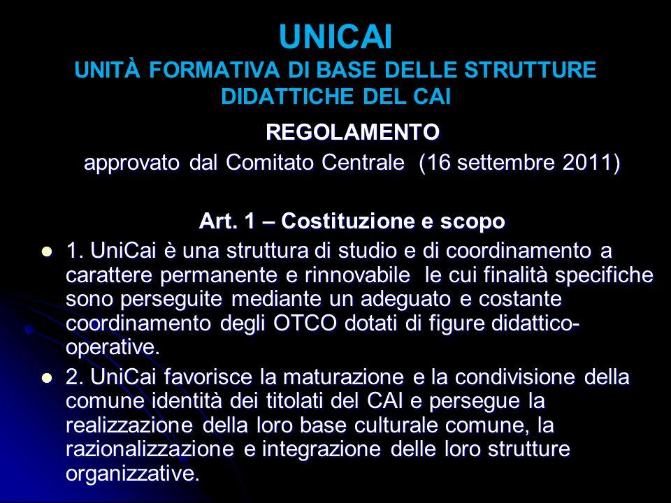 UNICAI UNITÀ FORMATIVA DI BASE DELLE STRUTTURE DIDATTICHE DEL CAI REGOLAMENTO approvato dal Comitato Centrale (16 settembre 2011) Art. 1 – Costituzion
