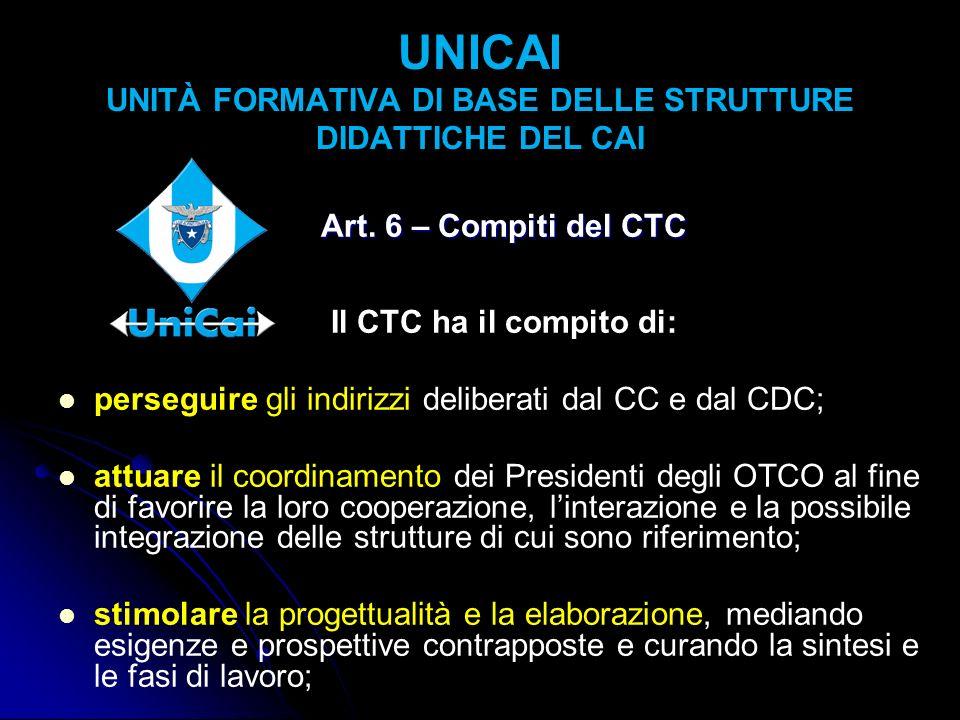 UNICAI UNITÀ FORMATIVA DI BASE DELLE STRUTTURE DIDATTICHE DEL CAI Art. 6 – Compiti del CTC Il CTC ha il compito di: perseguire gli indirizzi deliberat