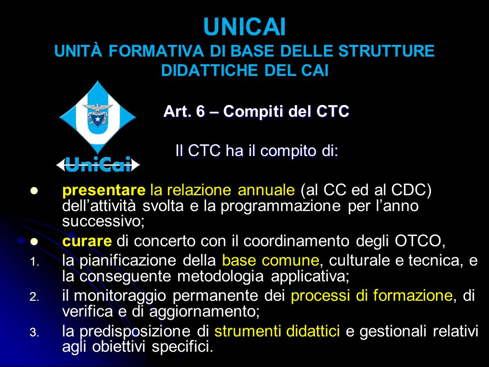 Art. 6 – Compiti del CTC Il CTC ha il compito di: presentare la relazione annuale (al CC ed al CDC) dellattività svolta e la programmazione per lanno