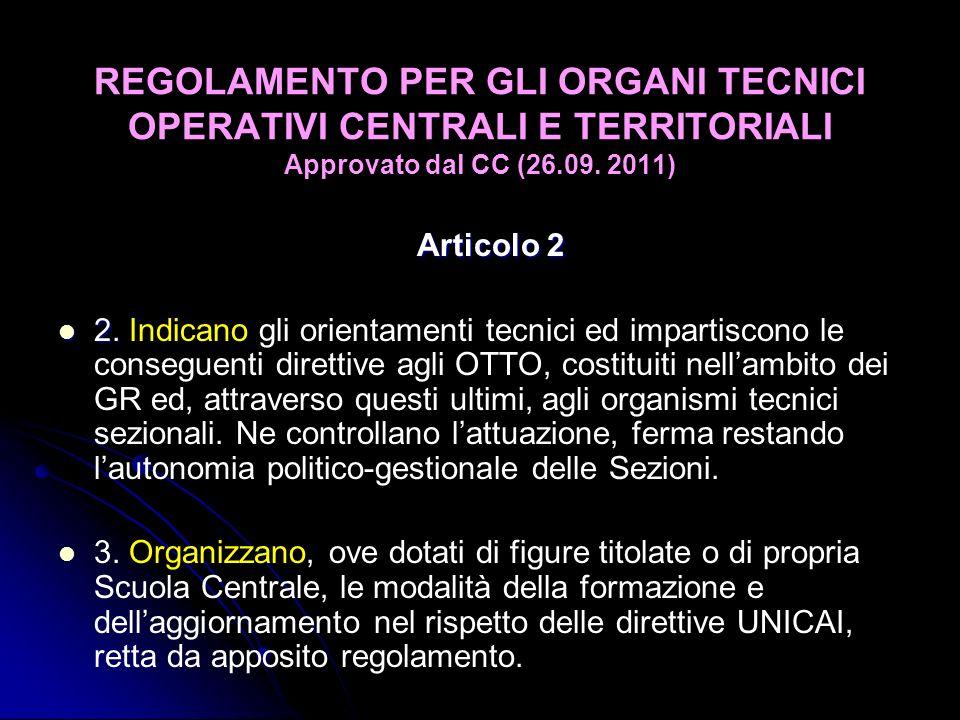 REGOLAMENTO PER GLI ORGANI TECNICI OPERATIVI CENTRALI E TERRITORIALI Approvato dal CC (26.09. 2011) Articolo 2 2. 2. Indicano gli orientamenti tecnici