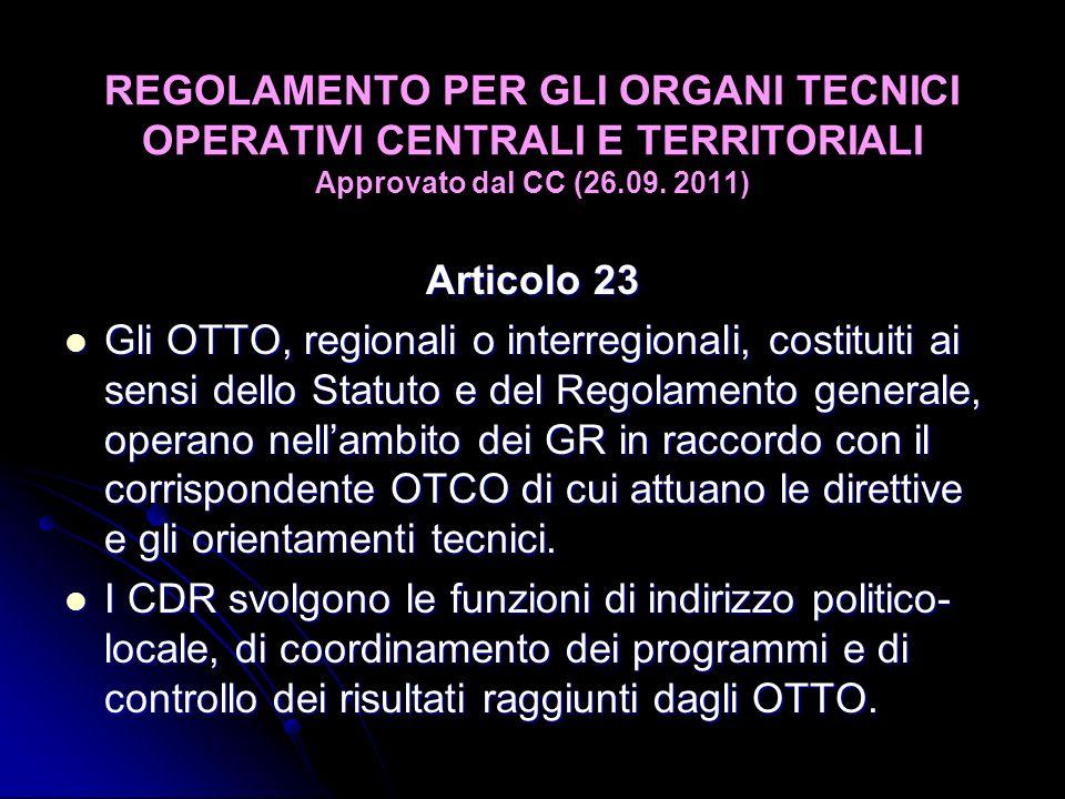 REGOLAMENTO PER GLI ORGANI TECNICI OPERATIVI CENTRALI E TERRITORIALI Approvato dal CC (26.09. 2011) Articolo 23 Gli OTTO, regionali o interregionali,