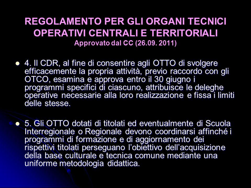 REGOLAMENTO PER GLI ORGANI TECNICI OPERATIVI CENTRALI E TERRITORIALI Approvato dal CC (26.09. 2011) 4. Il CDR, al fine di consentire agli OTTO di svol