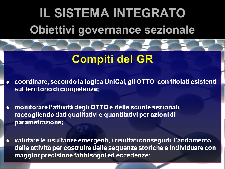 Compiti del GR coordinare, secondo la logica UniCai, gli OTTO con titolati esistenti sul territorio di competenza; monitorare lattività degli OTTO e d