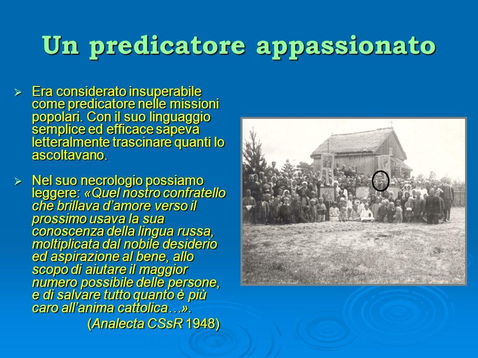 Un predicatore appassionato Era considerato insuperabile come predicatore nelle missioni popolari. Con il suo linguaggio semplice ed efficace sapeva l