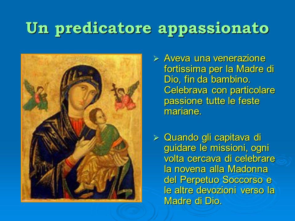 Un predicatore appassionato Aveva una venerazione fortissima per la Madre di Dio, fin da bambino. Celebrava con particolare passione tutte le feste ma