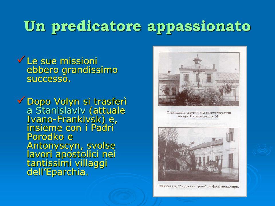 Un predicatore appassionato Le sue missioni ebbero grandissimo successo. Le sue missioni ebbero grandissimo successo. Dopo Volyn si trasferì a Stanisl
