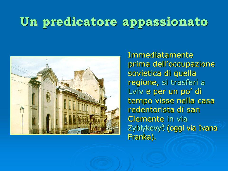 Un predicatore appassionato Immediatamente prima delloccupazione sovietica di quella regione, si trasferì a Lviv e per un po di tempo visse nella casa