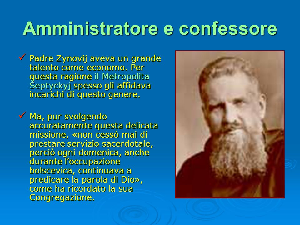 Amministratore e confessore Padre Zynovij aveva un grande talento come economo. Per questa ragione il Metropolita Šeptyckyj spesso gli affidava incari