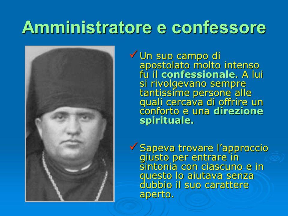 Amministratore e confessore Un suo campo di apostolato molto intenso fu il confessionale. A lui si rivolgevano sempre tantissime persone alle quali ce