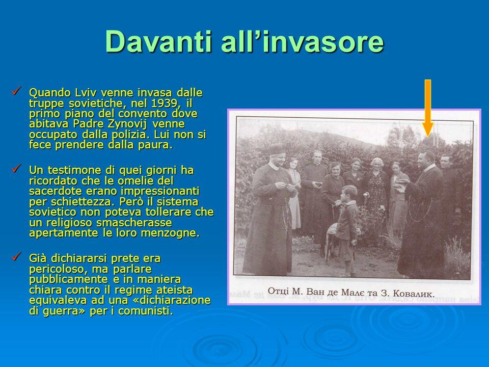Davanti allinvasore Quando Lviv venne invasa dalle truppe sovietiche, nel 1939, il primo piano del convento dove abitava Padre Zynovij venne occupato