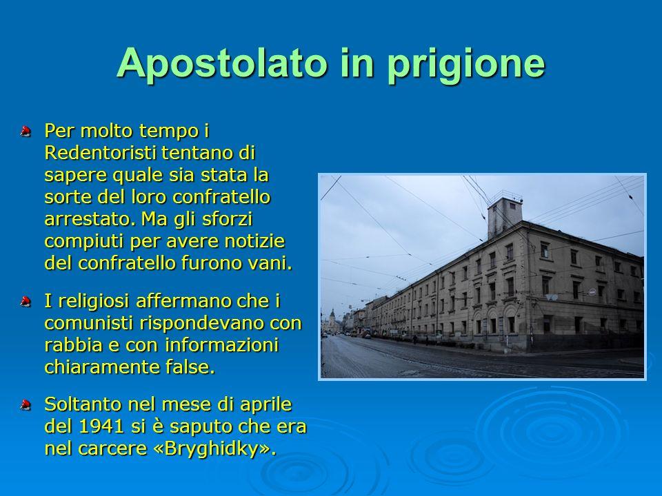 Apostolato in prigione Per molto tempo i Redentoristi tentano di sapere quale sia stata la sorte del loro confratello arrestato. Ma gli sforzi compiut