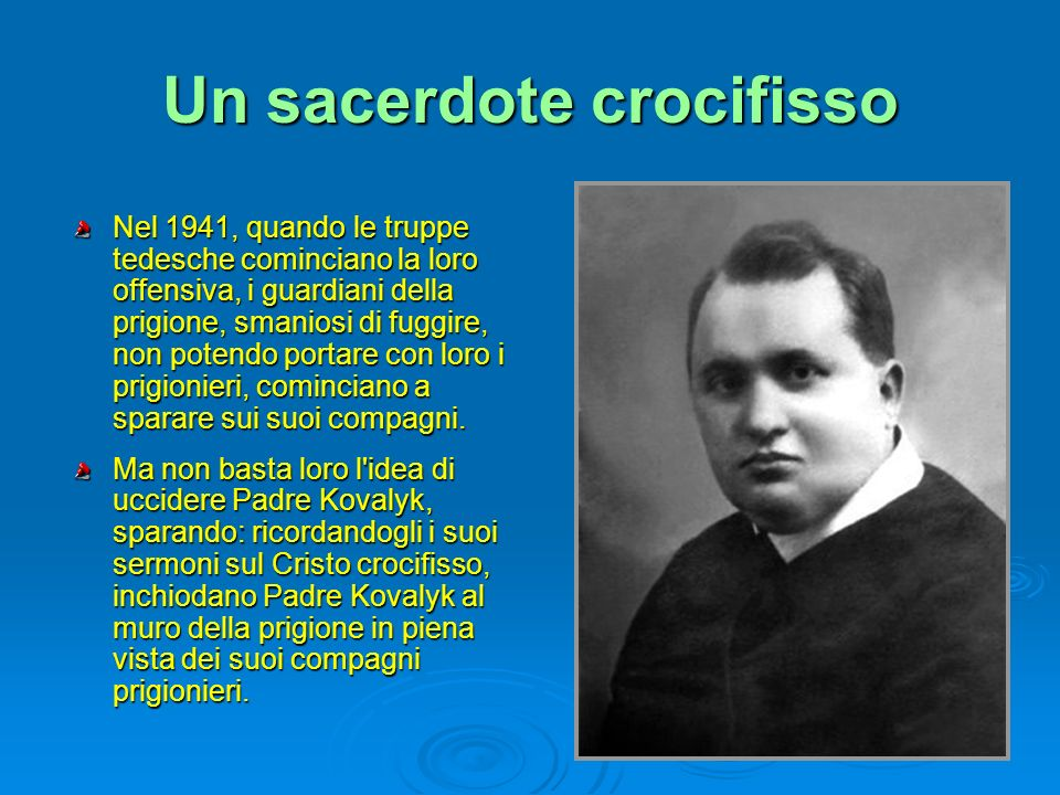 Un sacerdote crocifisso Nel 1941, quando le truppe tedesche cominciano la loro offensiva, i guardiani della prigione, smaniosi di fuggire, non potendo