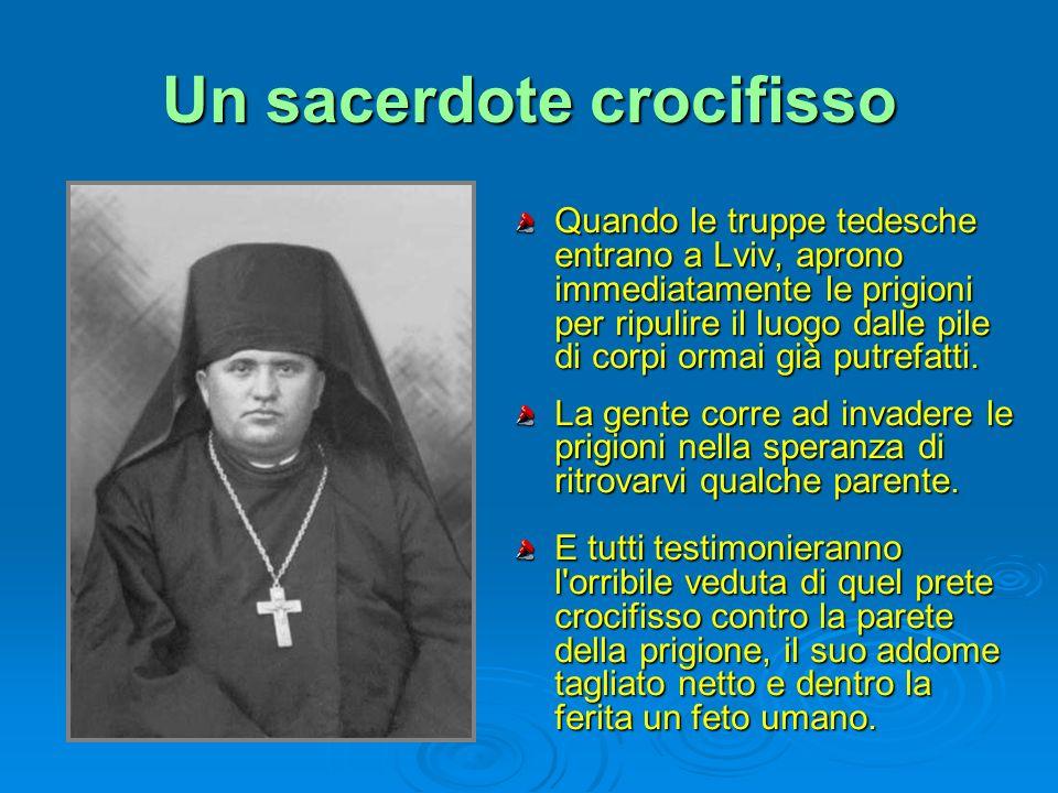 Un sacerdote crocifisso Quando le truppe tedesche entrano a Lviv, aprono immediatamente le prigioni per ripulire il luogo dalle pile di corpi ormai gi