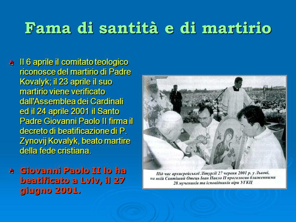 Fama di santità e di martirio Il 6 aprile il comitato teologico riconosce del martirio di Padre Kovalyk; il 23 aprile il suo martirio viene verificato