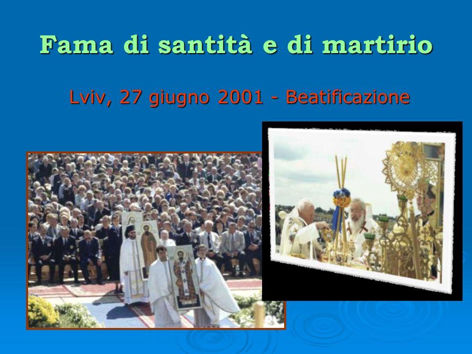 Fama di santità e di martirio Lviv, 27 giugno 2001 - Beatificazione
