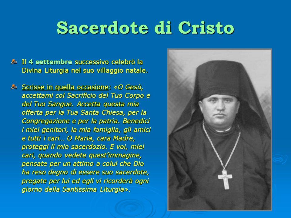Sacerdote di Cristo Il 4 settembre successivo celebrò la Divina Liturgia nel suo villaggio natale. Scrisse in quella occasione: «O Gesù, accettami col