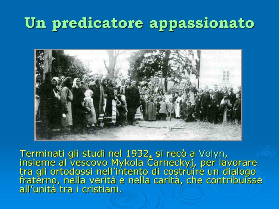 Un predicatore appassionato Terminati gli studi nel 1932, si recò a Volyn, insieme al vescovo Mykola Čarneckyj, per lavorare tra gli ortodossi nellint