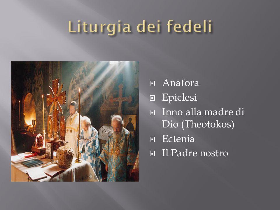 Anafora Epiclesi Inno alla madre di Dio (Theotokos) Ectenia Il Padre nostro