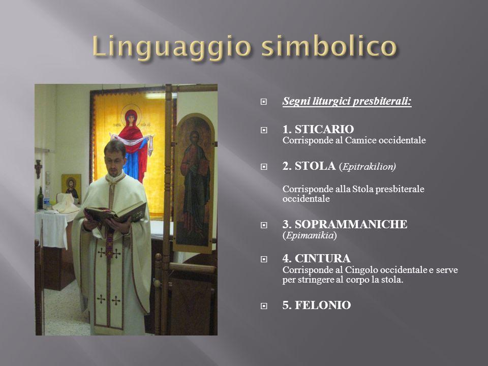 Segni liturgici presbiterali: 1. STICARIO Corrisponde al Camice occidentale 2. STOLA ( Epitrakilion) Corrisponde alla Stola presbiterale occidentale 3