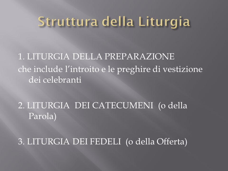 1. LITURGIA DELLA PREPARAZIONE che include lintroito e le preghire di vestizione dei celebranti 2. LITURGIA DEI CATECUMENI (o della Parola) 3. LITURGI