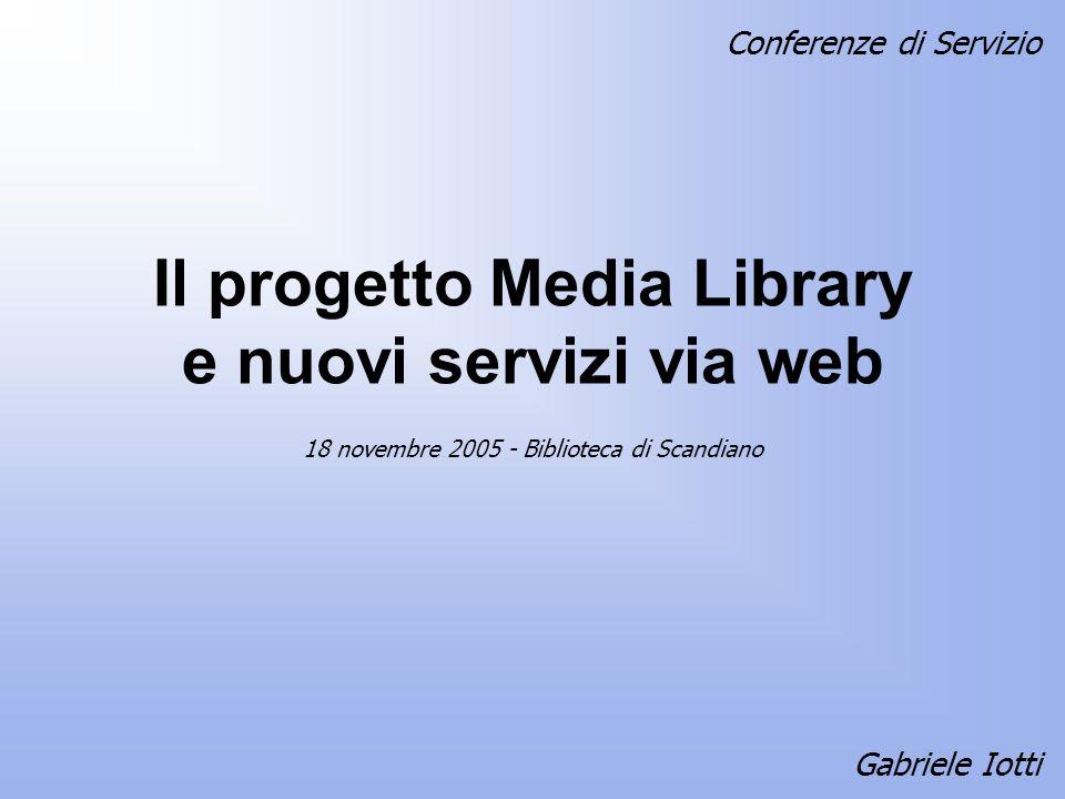 Il progetto Media Library e nuovi servizi via web Gabriele Iotti 18 novembre 2005 - Biblioteca di Scandiano Conferenze di Servizio