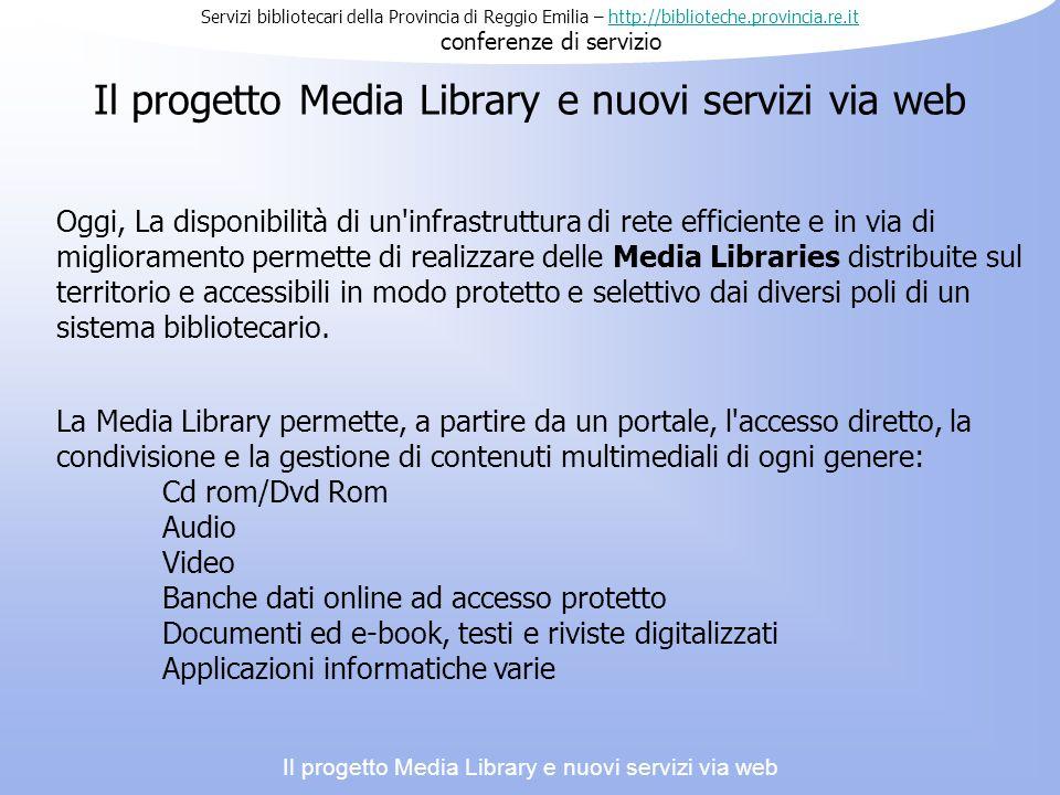 Il progetto Media Library e nuovi servizi via web Oggi, La disponibilità di un infrastruttura di rete efficiente e in via di miglioramento permette di realizzare delle Media Libraries distribuite sul territorio e accessibili in modo protetto e selettivo dai diversi poli di un sistema bibliotecario.