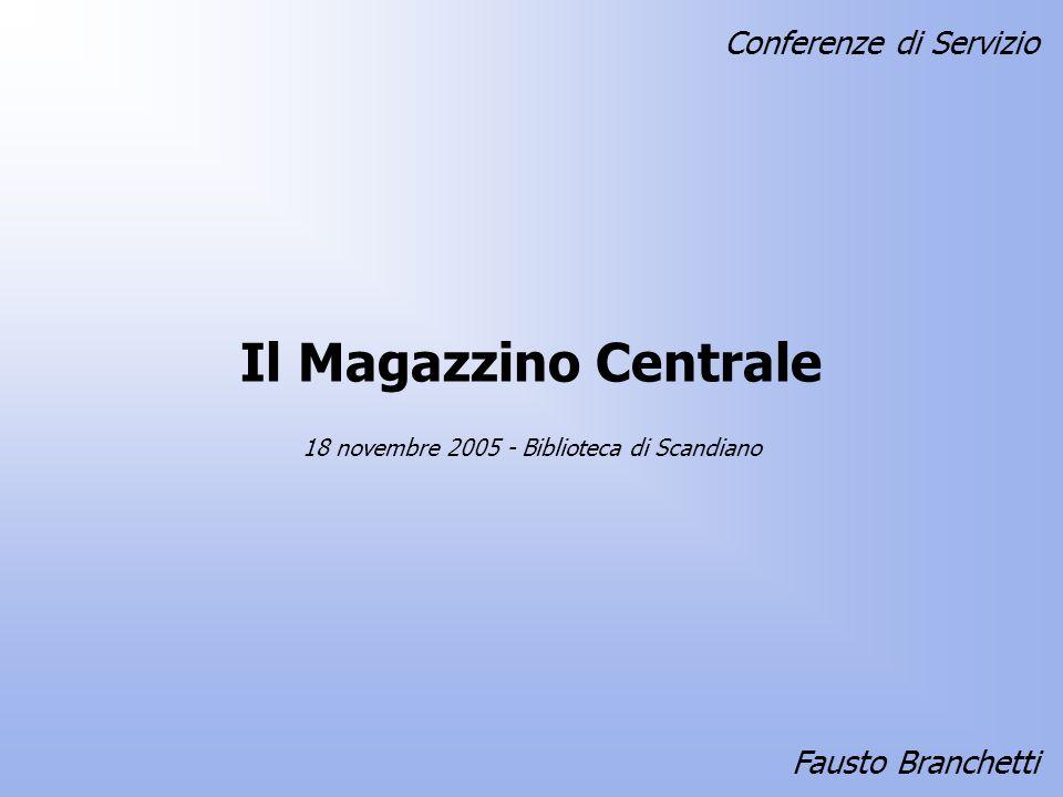Il Magazzino Centrale Fausto Branchetti 18 novembre 2005 - Biblioteca di Scandiano Conferenze di Servizio