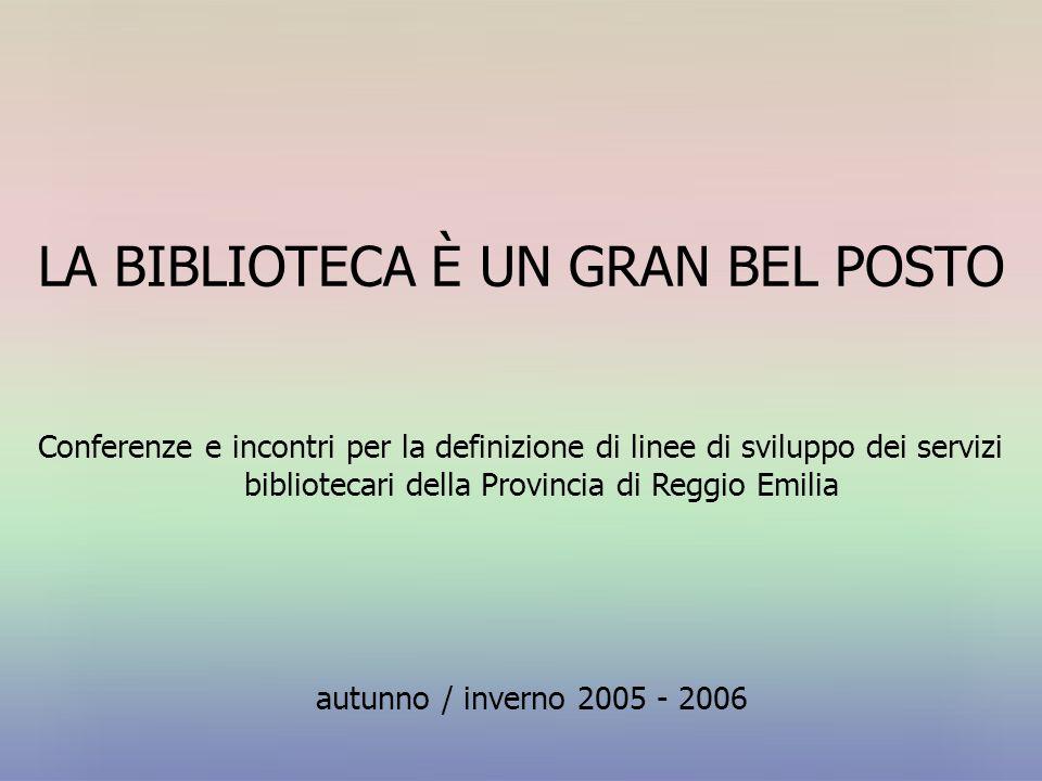 LA BIBLIOTECA È UN GRAN BEL POSTO autunno / inverno 2005 - 2006 Conferenze e incontri per la definizione di linee di sviluppo dei servizi bibliotecari
