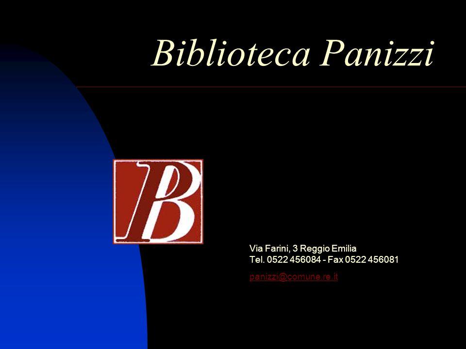 Biblioteca Panizzi Via Farini, 3 Reggio Emilia Tel. 0522 456084 - Fax 0522 456081 panizzi@comune.re.it panizzi@comune.re.it