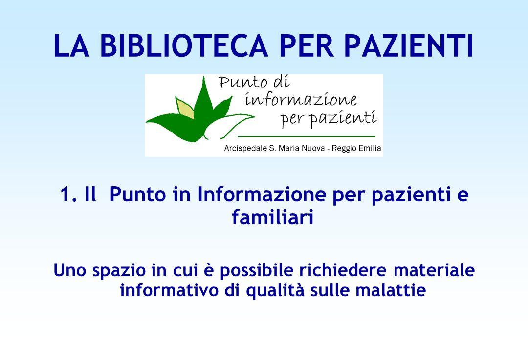 LA BIBLIOTECA PER PAZIENTI 1. Il Punto in Informazione per pazienti e familiari Uno spazio in cui è possibile richiedere materiale informativo di qual
