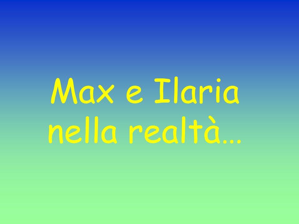 Max e Ilaria nella realtà…