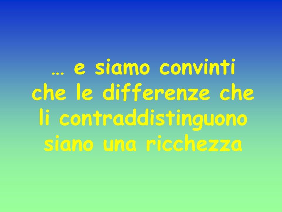 … e siamo convinti che le differenze che li contraddistinguono siano una ricchezza