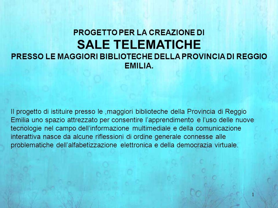 1 PROGETTO PER LA CREAZIONE DI SALE TELEMATICHE PRESSO LE MAGGIORI BIBLIOTECHE DELLA PROVINCIA DI REGGIO EMILIA.
