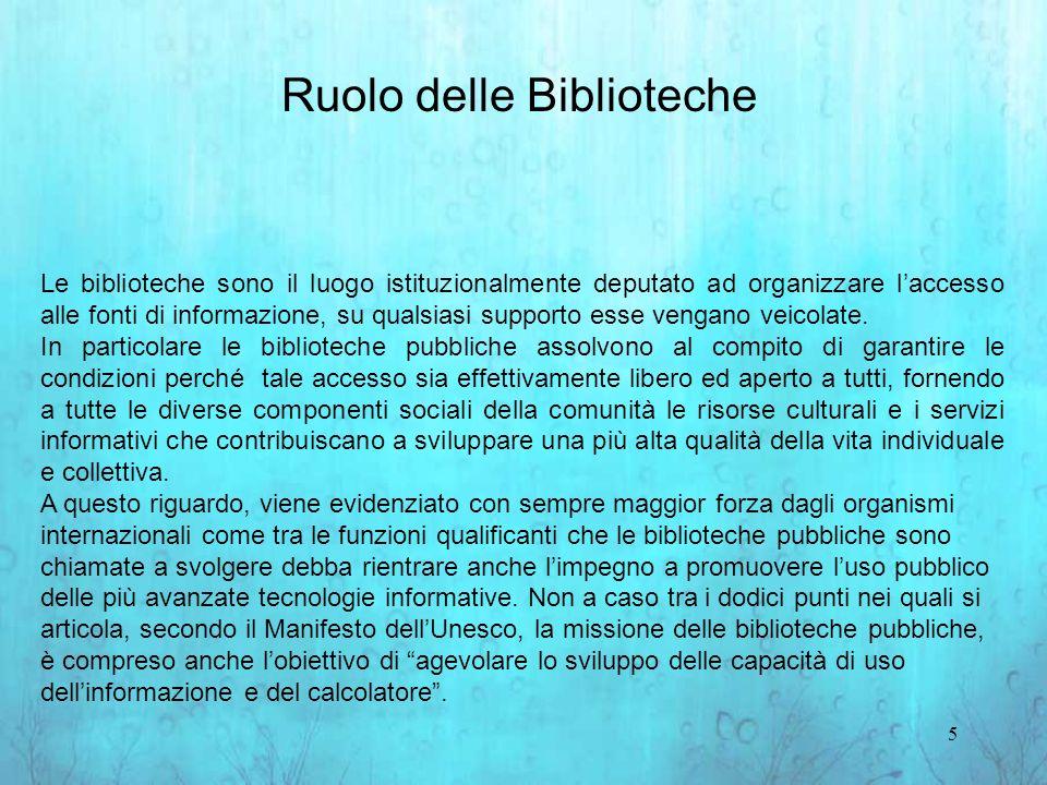 5 Le biblioteche sono il luogo istituzionalmente deputato ad organizzare laccesso alle fonti di informazione, su qualsiasi supporto esse vengano veicolate.
