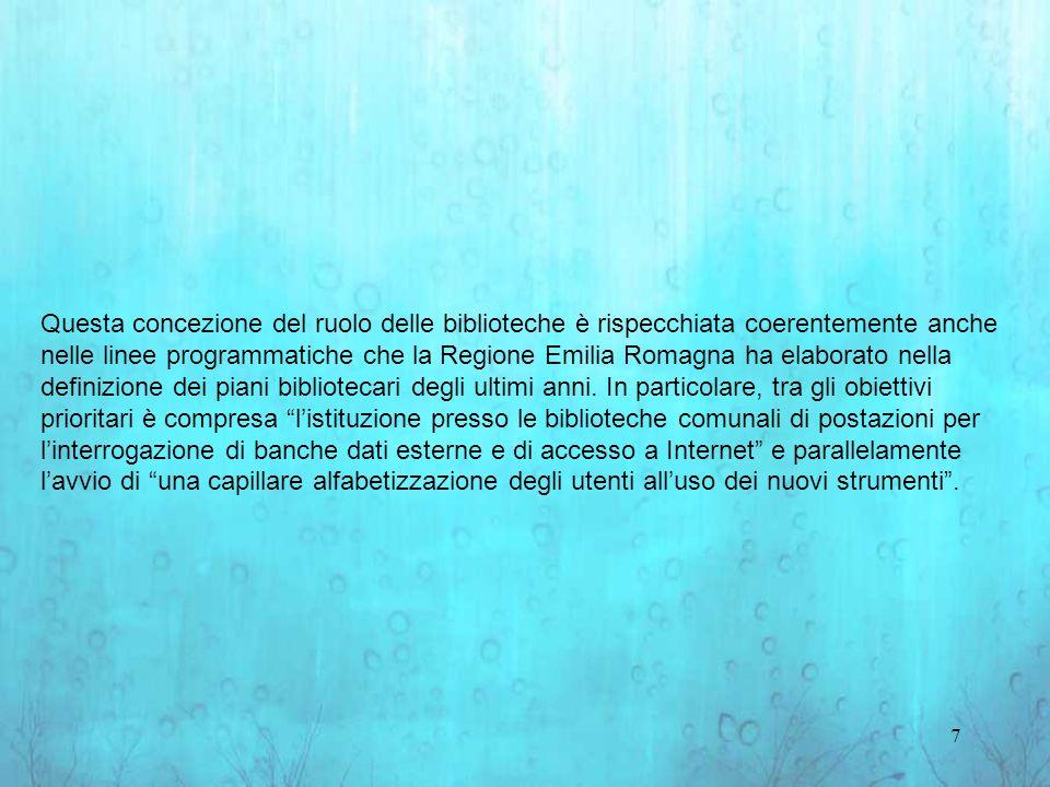 7 Questa concezione del ruolo delle biblioteche è rispecchiata coerentemente anche nelle linee programmatiche che la Regione Emilia Romagna ha elaborato nella definizione dei piani bibliotecari degli ultimi anni.