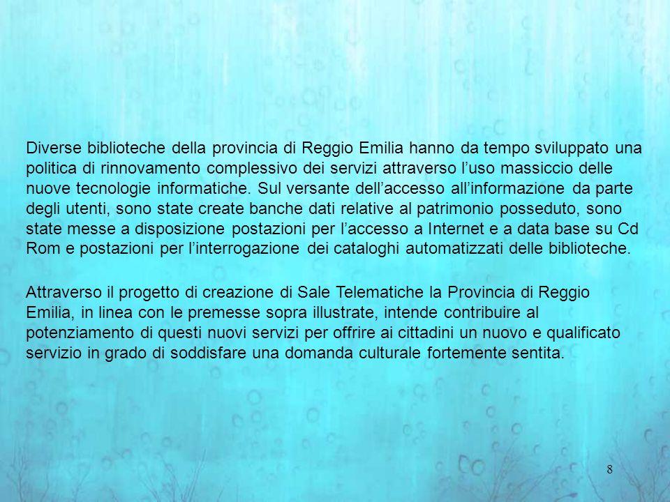 8 Diverse biblioteche della provincia di Reggio Emilia hanno da tempo sviluppato una politica di rinnovamento complessivo dei servizi attraverso luso massiccio delle nuove tecnologie informatiche.
