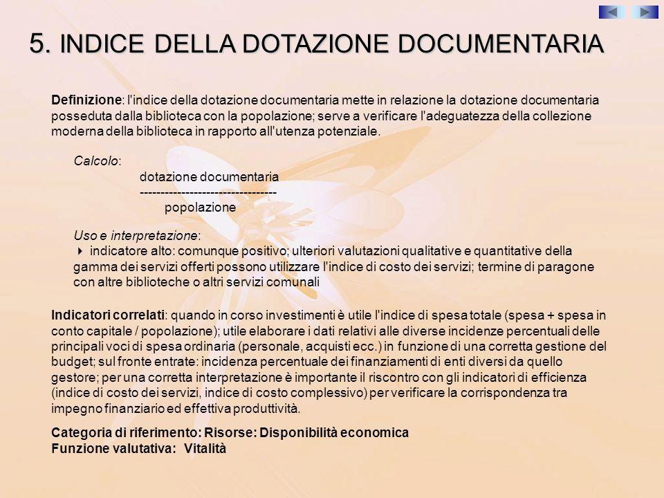 5. INDICE DELLA DOTAZIONE DOCUMENTARIA Definizione: l'indice della dotazione documentaria mette in relazione la dotazione documentaria posseduta dalla