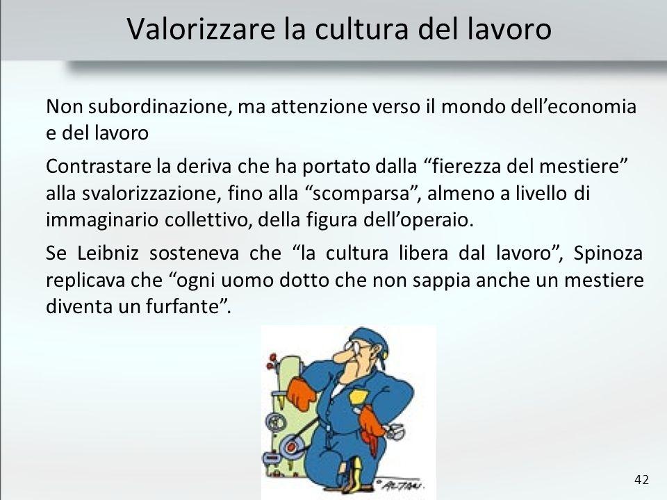 42 Valorizzare la cultura del lavoro Non subordinazione, ma attenzione verso il mondo delleconomia e del lavoro Contrastare la deriva che ha portato d