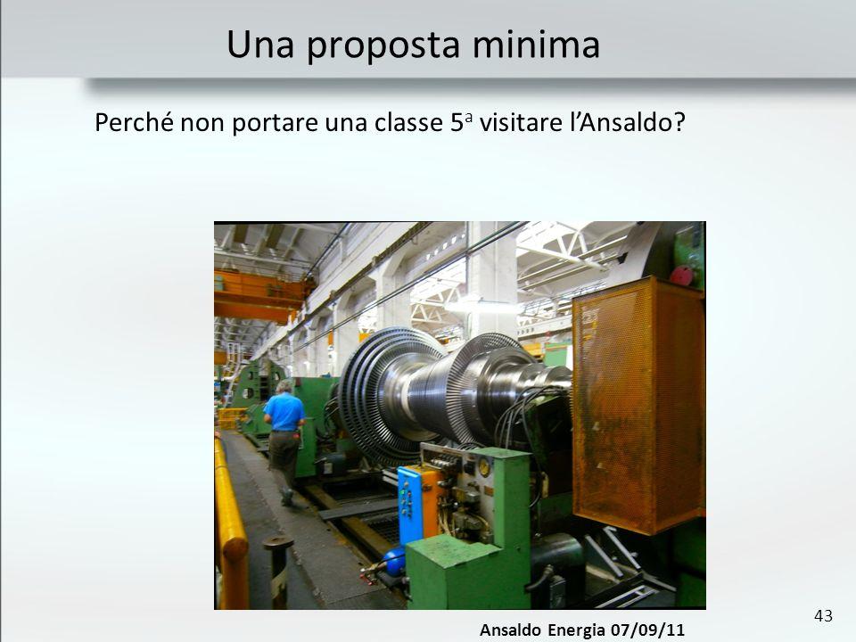 43 Una proposta minima Ansaldo Energia 07/09/11 Perché non portare una classe 5 a visitare lAnsaldo