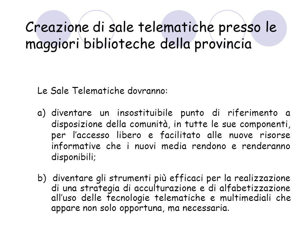 Le Sale Telematiche dovranno: a)diventare un insostituibile punto di riferimento a disposizione della comunità, in tutte le sue componenti, per lacces