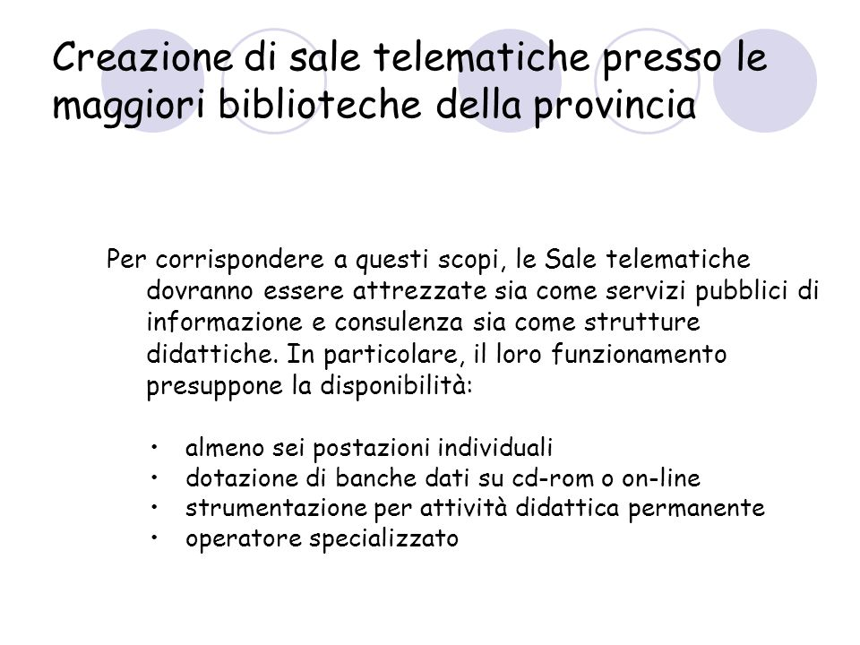 Per corrispondere a questi scopi, le Sale telematiche dovranno essere attrezzate sia come servizi pubblici di informazione e consulenza sia come strutture didattiche.