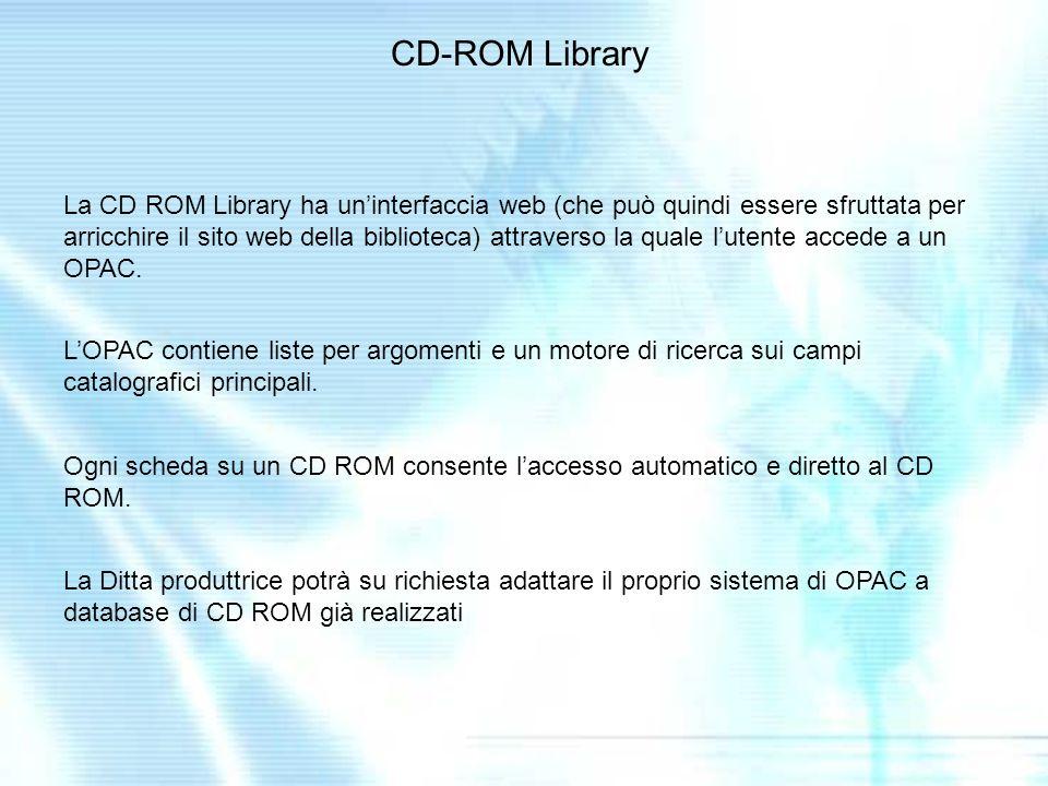 La CD ROM Library ha uninterfaccia web (che può quindi essere sfruttata per arricchire il sito web della biblioteca) attraverso la quale lutente accede a un OPAC.