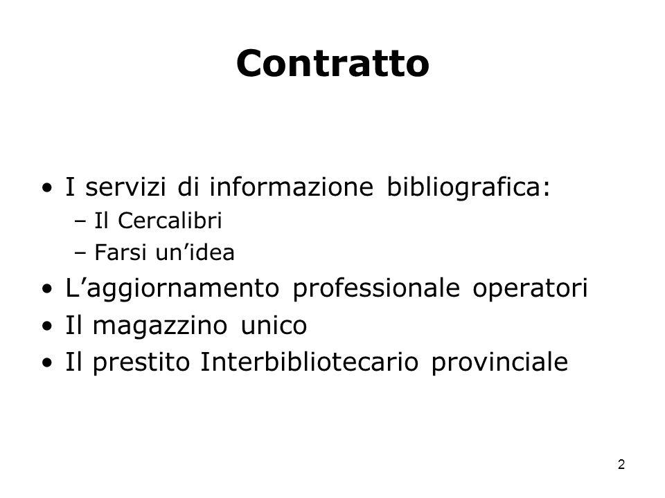 2 Contratto I servizi di informazione bibliografica: –Il Cercalibri –Farsi unidea Laggiornamento professionale operatori Il magazzino unico Il prestit