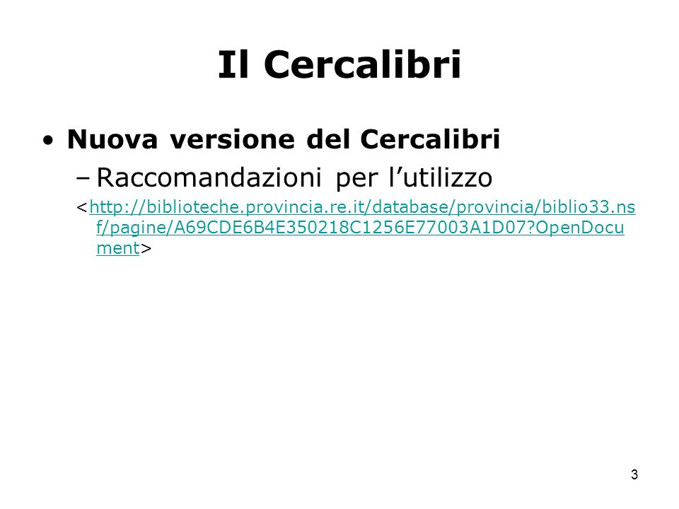 3 Il Cercalibri Nuova versione del Cercalibri –Raccomandazioni per lutilizzo http://biblioteche.provincia.re.it/database/provincia/biblio33.ns f/pagin